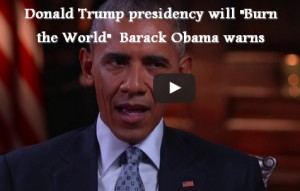 "Donald Trump presidency will ""Burn the World"" President Barack Obama warns"